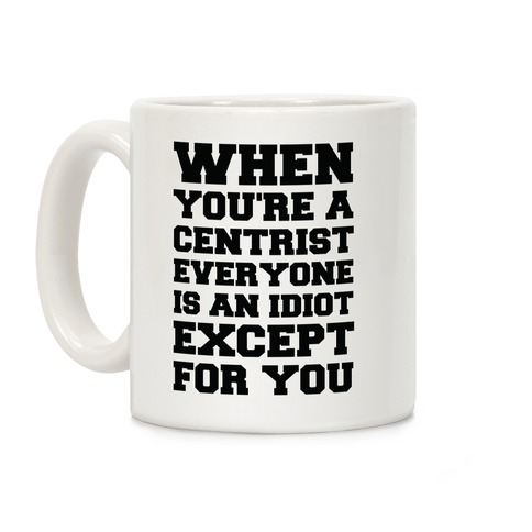 When You're a Centrist Coffee Mug