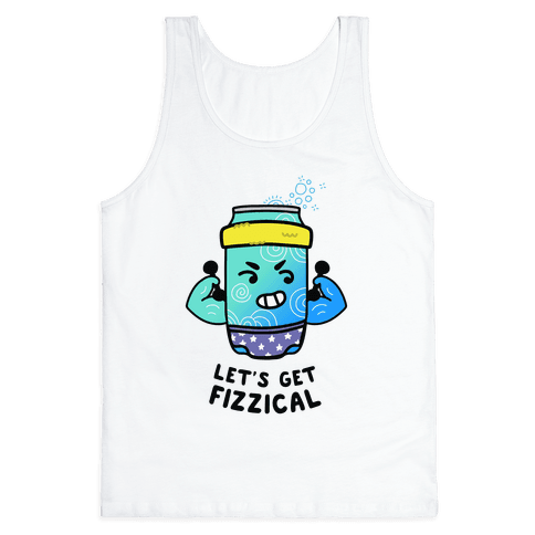 Let's Get Fizzical Tank Top