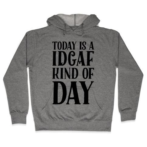 Today Is A IDGAF Kind Of Day Hooded Sweatshirt