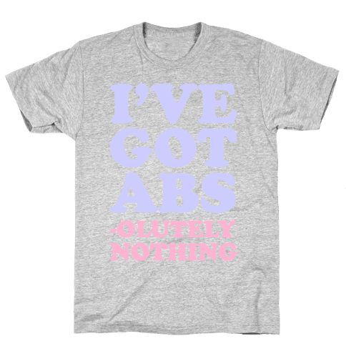 I've Got Abs- olutely Nothing Mens T-Shirt