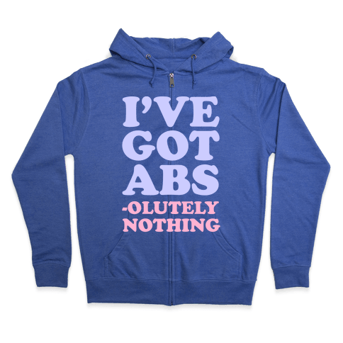 I've Got Abs- olutely Nothing Zip Hoodie