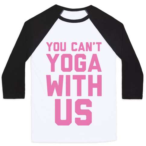 You Can't Yoga With Us Baseball Tee
