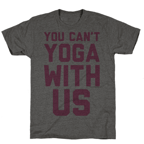 You Can't Yoga With Us
