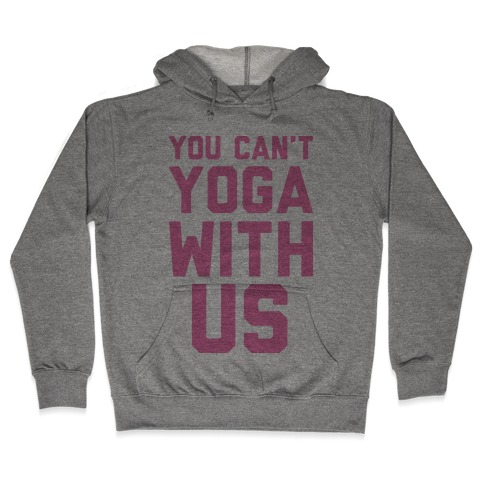 You Can't Yoga With Us Hooded Sweatshirt