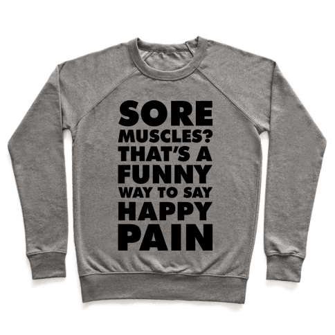 Sore Muscles? Thats a Funny Way To Say Happy Pain Pullover