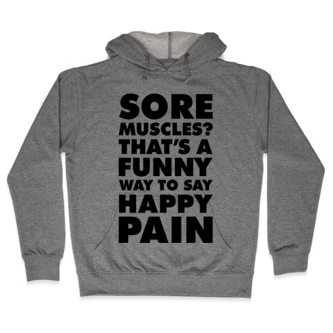 Sore Muscles? Thats a Funny Way To Say Happy Pain Hooded Sweatshirt