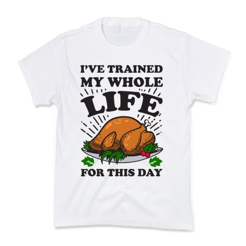 I've Trained My Whole Life For This Day Kids T-Shirt