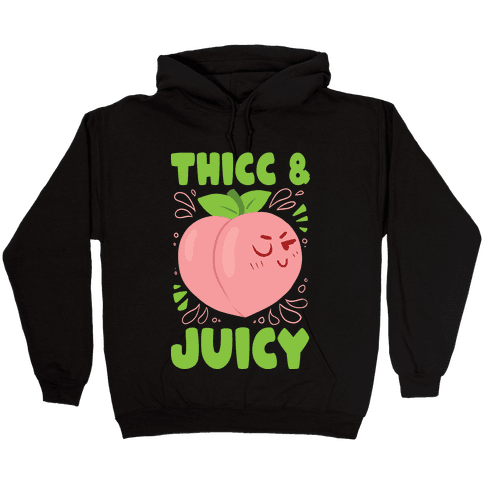 Thicc And Juicy Hooded Sweatshirt