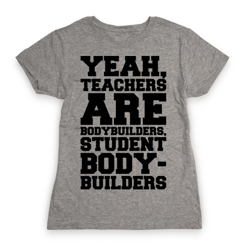 Teachers Are Bodybuilders Lifting Shirt Womens T-Shirt