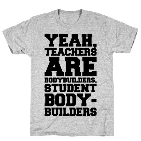 Teachers Are Bodybuilders Lifting Shirt T-Shirt