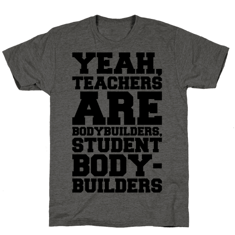 Teachers Are Bodybuilders Lifting Shirt Mens T-Shirt