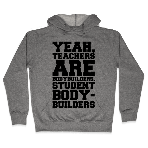 Teachers Are Bodybuilders Lifting Shirt Hooded Sweatshirt