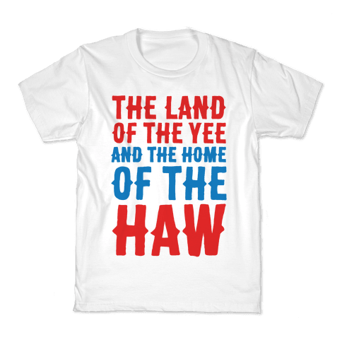 The Land of The Yee and The Home of The Haw Kids T-Shirt