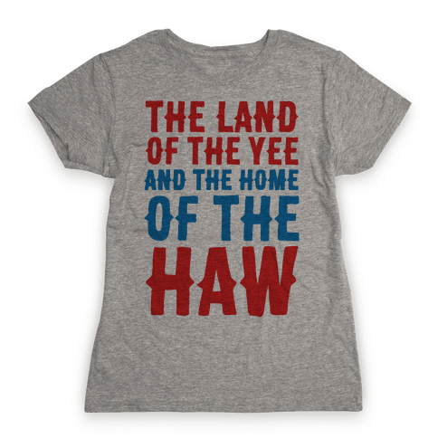 The Land of The Yee and The Home of The Haw Womens T-Shirt