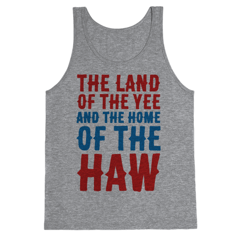 The Land of The Yee and The Home of The Haw Tank Top