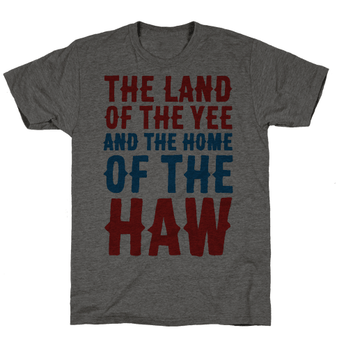 The Land of The Yee and The Home of The Haw Mens/Unisex T-Shirt