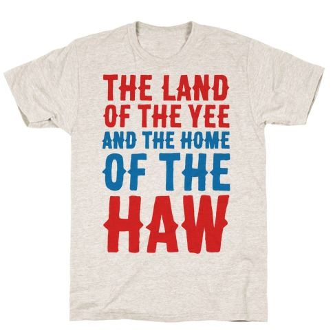 The Land of The Yee and The Home of The Haw T-Shirt