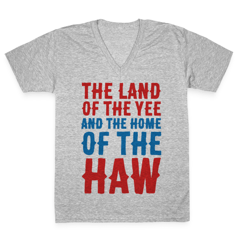 The Land of The Yee and The Home of The Haw V-Neck Tee Shirt