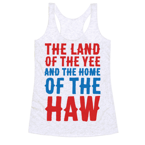 The Land of The Yee and The Home of The Haw Racerback Tank Top