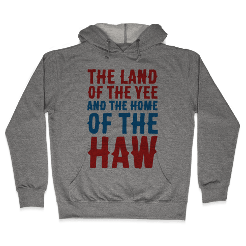 The Land of The Yee and The Home of The Haw Hooded Sweatshirt