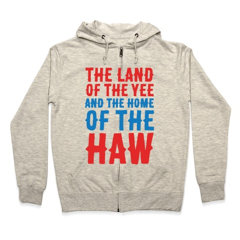 The Land of The Yee and The Home of The Haw Zip Hoodie