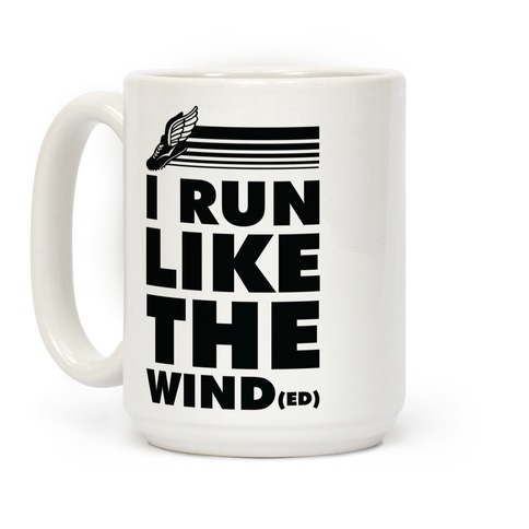 I Run Like the Winded Coffee Mug