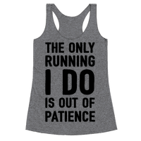 The Only Running I Do Is Out Of Patience