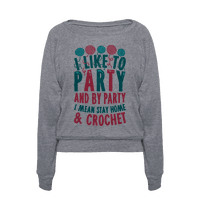 I Like To Party And By Party I Mean Stay Home And Crochet Pullover