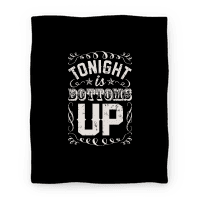 Tonight is Bottoms Up (Blanket)