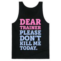 Dear Trainer Please Don't Kill Me Today Tank