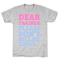 Dear Trainer Please Don't Kill Me Today Tee