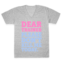 Dear Trainer Please Don't Kill Me Today Vneck
