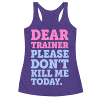 Dear Trainer Please Don't Kill Me Today Racerback