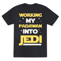 Working My Padawan Into Jedi Tee