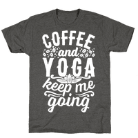 Coffee And Yoga Keep Me Going