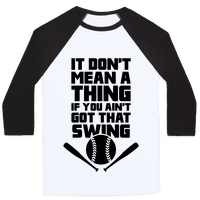 It Don't Mean A Thing If You Ain't Got That Swing Baseball