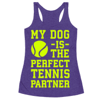 My Dog Is The Perfect Tennis Partner Racerback