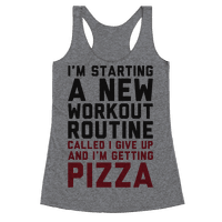 I'm Starting A New Workout Routine Called I Give Up An I'm Getting Pizza