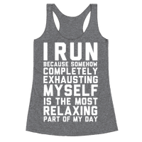 I Run Because Somehow Exhausting Myself Is The Most Relaxing Part Of My Day