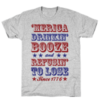 'Merica: Drinkin' Booze And Refusin' To Lose Since 1776 Tee
