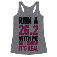Run a 26.2 With Me So I Know It's Real Racerback