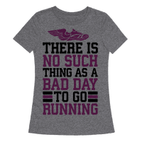 There Is No Such Thing As A Bad Day To Go Running Tee