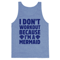 I Don't Workout Because I'm A Mermaid