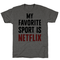My Favorite Sport Is Netflix