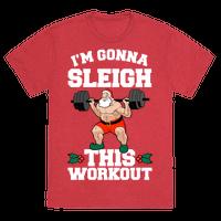 I'm Gonna Sleigh This Workout (Santa Claus) Tee