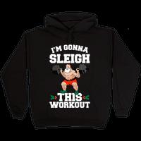 I'm Gonna Sleigh This Workout (Santa Claus) Hoodie