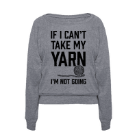 If I Can't Take My Yarn. I'm Not Going Pullover