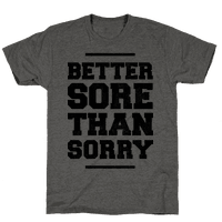 Better Sore Than Sorry