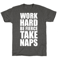 Work Hard. Be Fierce. Take Naps.