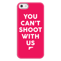 You Can't Shoot With Us Phonecase